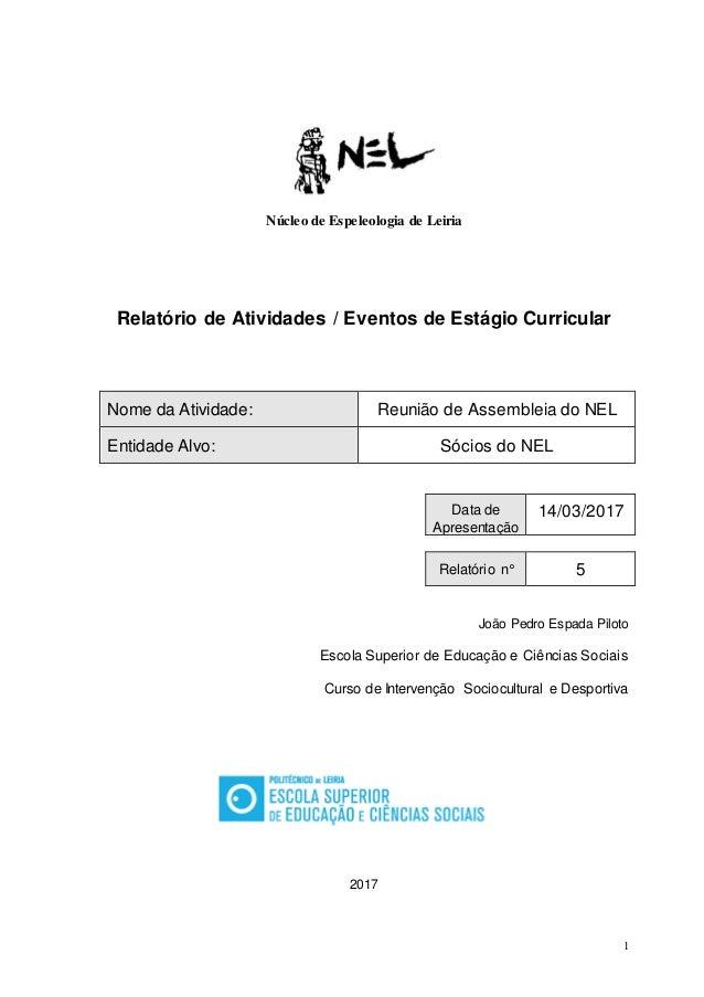 1 Núcleo de Espeleologia de Leiria Relatório de Atividades / Eventos de Estágio Curricular Nome da Atividade: Reunião de A...