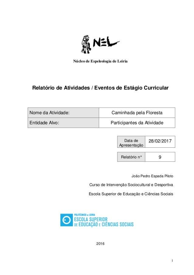 1 Núcleo de Espeleologia de Leiria Relatório de Atividades / Eventos de Estágio Curricular Nome da Atividade: Caminhada pe...