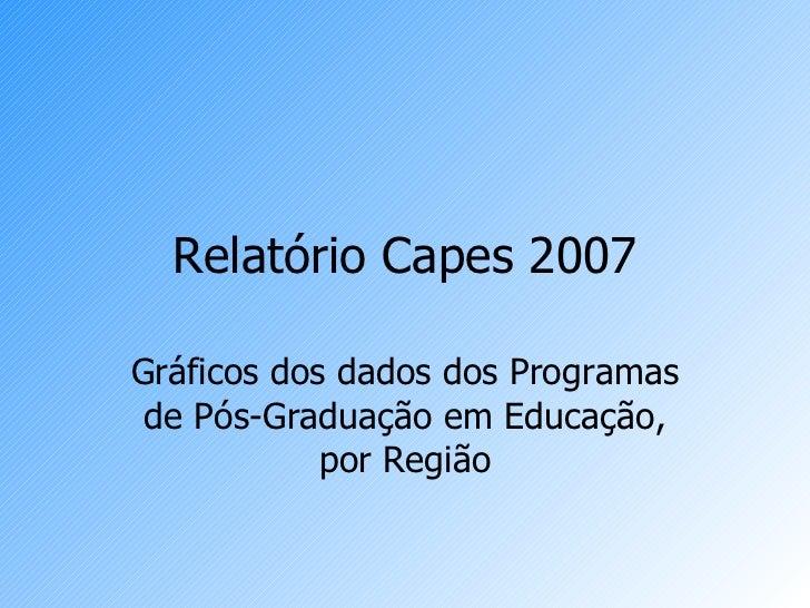 Relatório Capes 2007 Gráficos dos dados dos Programas de Pós-Graduação em Educação, por Região