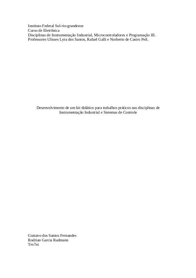 Instituto Federal Sul-rio-grandense Curso de Eletrônica Disciplinas de Instrumentação Industrial, Microcontroladores e Pro...
