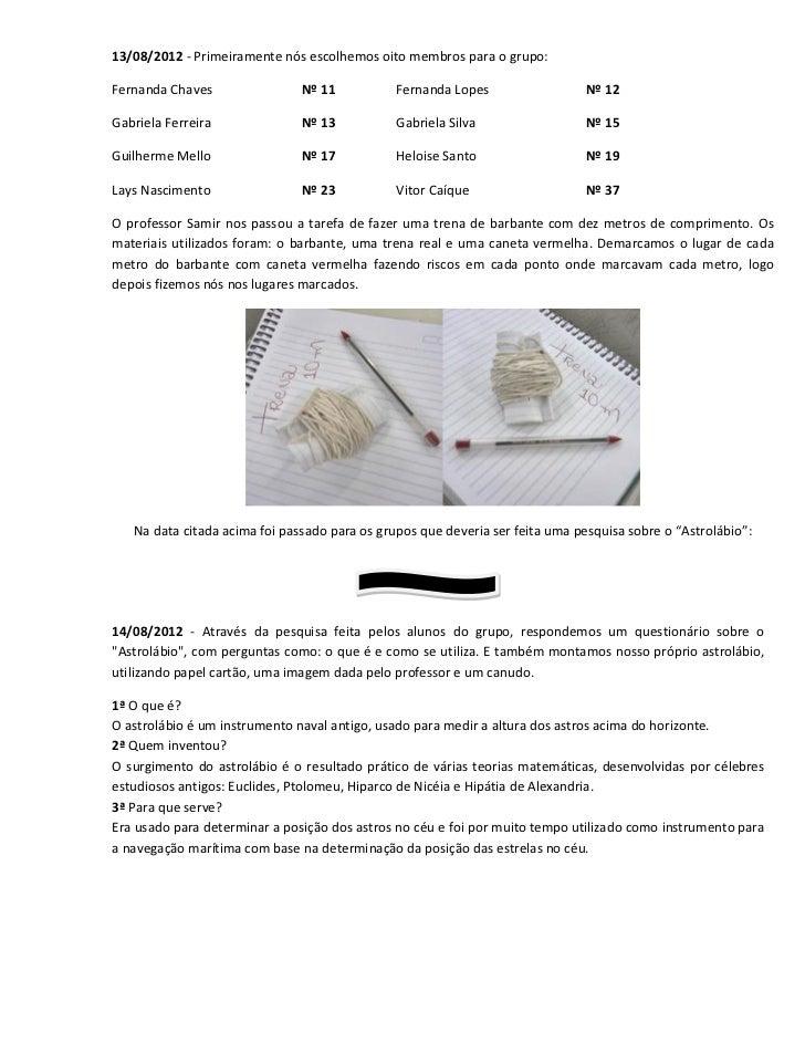 13/08/2012 - Primeiramente nós escolhemos oito membros para o grupo:Fernanda Chaves                Nº 11           Fernand...