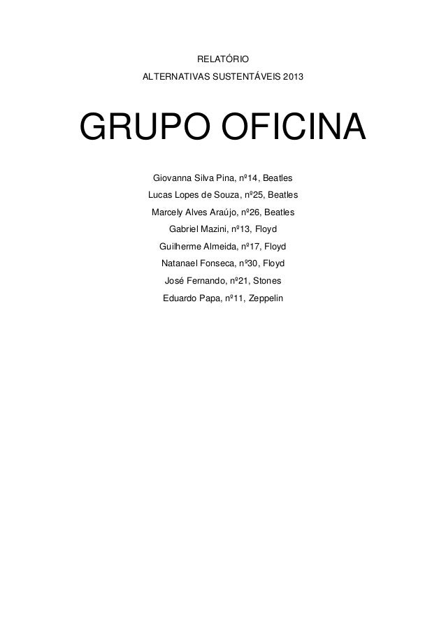 RELATÓRIO ALTERNATIVAS SUSTENTÁVEIS 2013  GRUPO OFICINA Giovanna Silva Pina, nº14, Beatles Lucas Lopes de Souza, nº25, Bea...