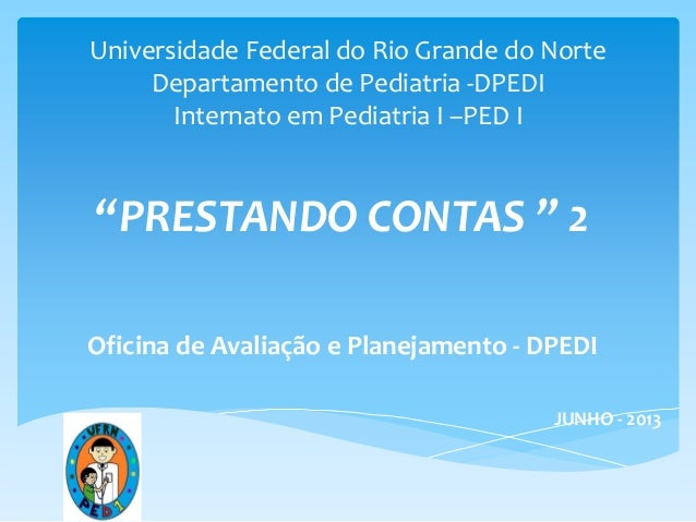 "Universidade Federal do Rio Grande do Norte Departamento de Pediatria -DPEDI Internato em Pediatria I –PED I ""PRESTANDO CO..."