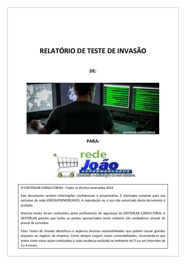 Página 1 de 23  RELATÓRIO DE TESTE DE INVASÃO  DE:  PARA:  © DEXTERLAB CONSULTORIAS - Todos os direitos reservados 2014  E...