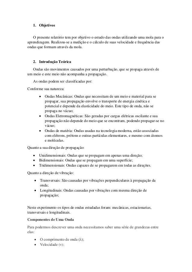 1. Objetivos O presente relatório tem por objetivo o estudo das ondas utilizando uma mola para o aprendizagem. Realizou-se...