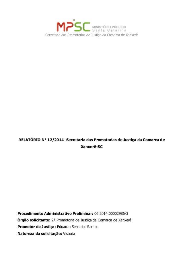 Secretaria das Promotorias de Justiça da Comarca de Xanxerê RELATÓRIO N° 12/2014- Secretaria das Promotorias de Justiça da...