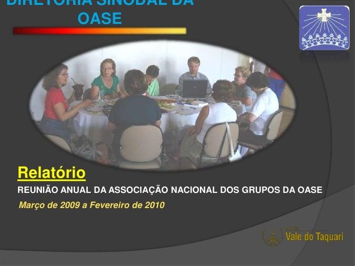 DIRETORIA SINODAL DA OASE<br />Relatório<br />REUNIÃO ANUAL DA ASSOCIAÇÃO NACIONAL DOS GRUPOS DA OASE <br />Março de 2009 ...