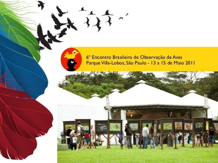 6º Encontro Brasileiro de Observação de Aves          Parque Villa-Lobos, São Paulo - 13 a 15 de Maio 2011Avistar