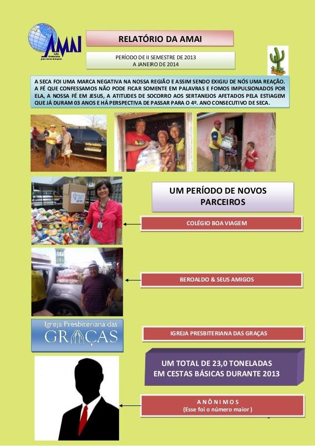 1 RELATÓRIO DA AMAI PERÍODO DE II SEMESTRE DE 2013 A JANEIRO DE 2014 A SECA FOI UMA MARCA NEGATIVA NA NOSSA REGIÃO E ASSIM...