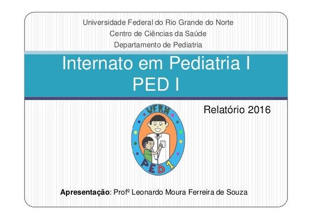 Internato em Pediatria I PED I Universidade Federal do Rio Grande do Norte Centro de Ciências da Saúde Departamento de Ped...