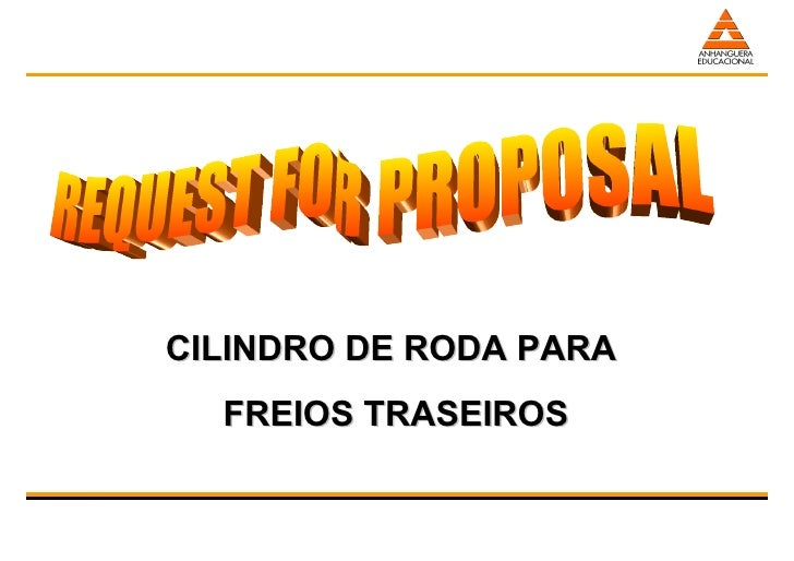 CILINDRO DE RODA PARA FREIOS TRASEIROS REQUEST FOR PROPOSAL
