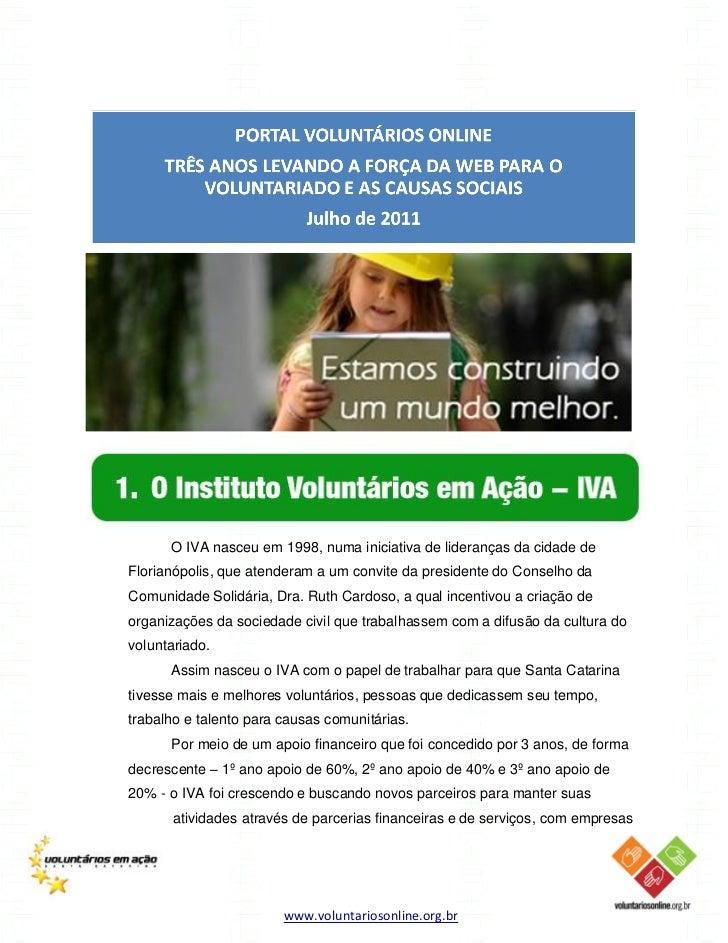 O IVA nasceu em 1998, numa iniciativa de lideranças da cidade deFlorianópolis, que atenderam a um convite da presidente do...