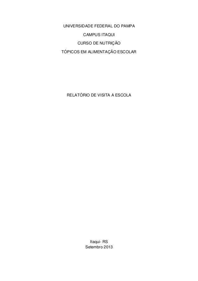 UNIVERSIDADE FEDERAL DO PAMPA CAMPUS ITAQUI CURSO DE NUTRIÇÃO TÓPICOS EM ALIMENTAÇÃO ESCOLAR RELATÓRIO DE VISITA A ESCOLA ...