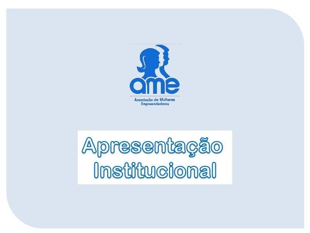 AME – Associação de Mulheres Empreendedoras A AME é uma Organização da Sociedade Civil de Interesse Público (OSCIP) e Enti...