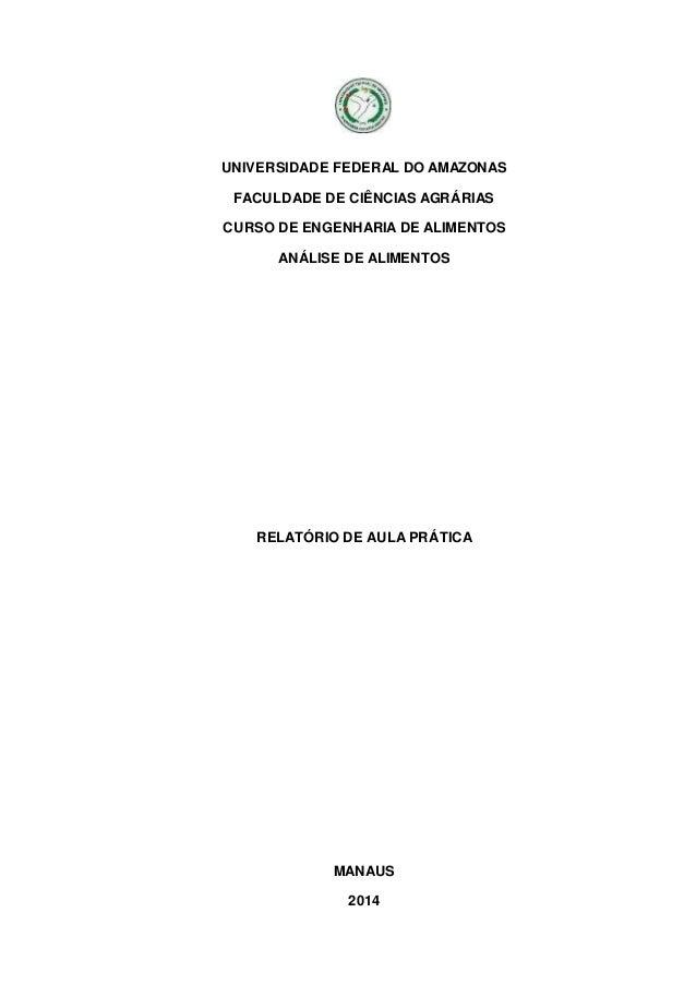 UNIVERSIDADE FEDERAL DO AMAZONAS FACULDADE DE CIÊNCIAS AGRÁRIAS CURSO DE ENGENHARIA DE ALIMENTOS ANÁLISE DE ALIMENTOS RELA...