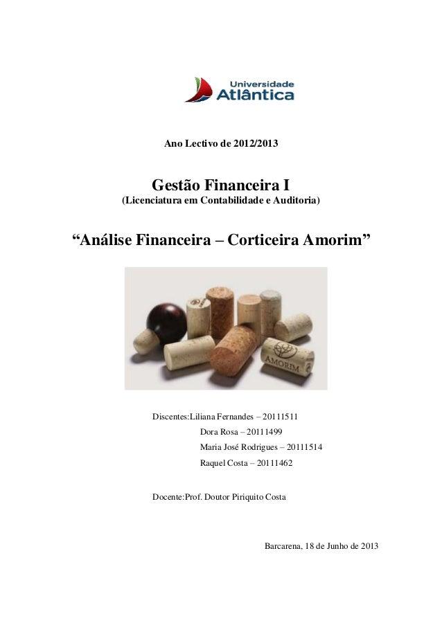 """Ano Lectivo de 2012/2013 Gestão Financeira I (Licenciatura em Contabilidade e Auditoria) """"Análise Financeira – Corticeira ..."""
