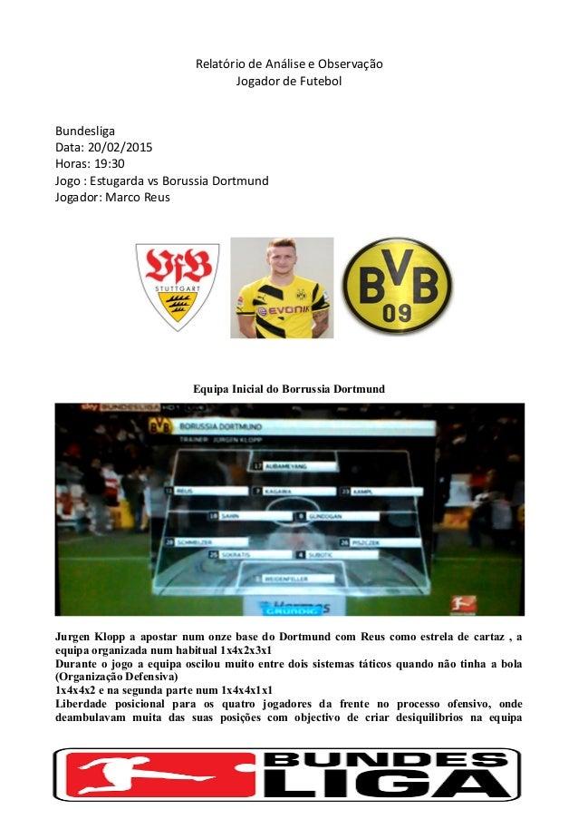 Relatório de Análise e Observação Jogador de Futebol Bundesliga Data: 20/02/2015 Horas: 19:30 Jogo : Estugarda vs Borussia...