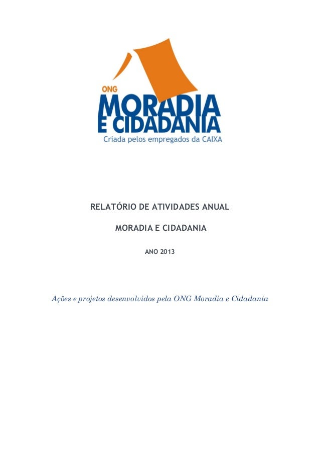 RELATÓRIO DE ATIVIDADES ANUAL MORADIA E CIDADANIA ANO 2013 Ações e projetos desenvolvidos pela ONG Moradia e Cidadania