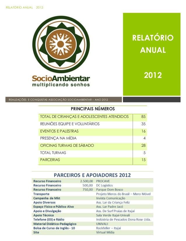 RELATÓRIO ANUAL 2012 REALIZAÇÕES E CONQUISTAS ASSOCIAÇÃO SOCIOAMBIENTAR – ANO 2012 RELATÓRIO ANUAL 2012 PRINCIPAIS NÚMEROS...