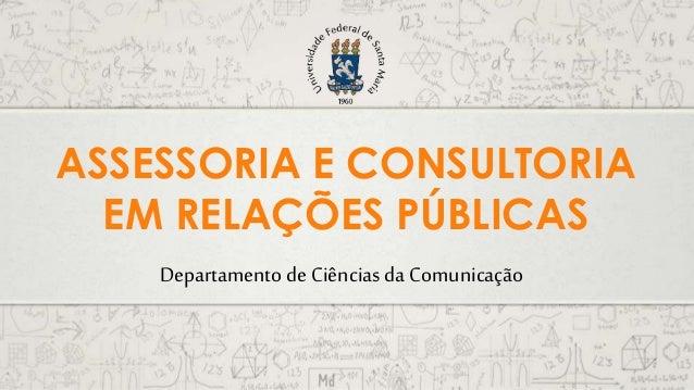 Departamento de Ciênciasda Comunicação ASSESSORIA E CONSULTORIA EM RELAÇÕES PÚBLICAS
