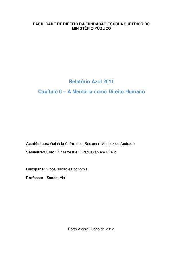 FACULDADE DE DIREITO DA FUNDAÇÃO ESCOLA SUPERIOR DO MINISTÉRIO PÚBLICO  Relatório Azul 2011  Capítulo 6 – A Memória como D...