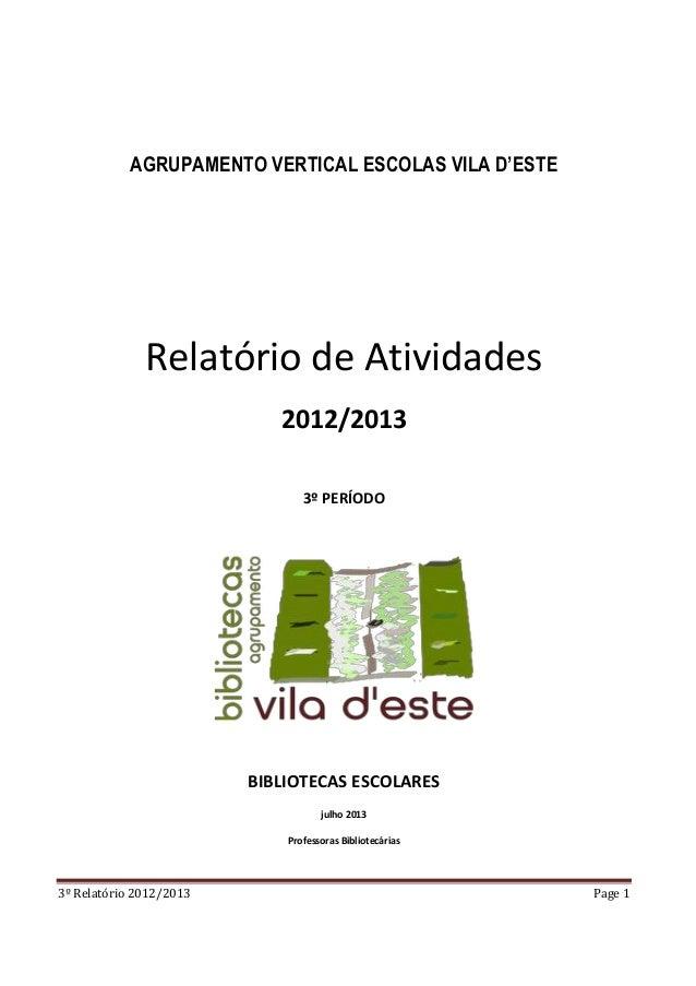 3º Relatório 2012/2013 Page 1 AGRUPAMENTO VERTICAL ESCOLAS VILA D'ESTE Relatório de Atividades 2012/2013 3º PERÍODO BIBLIO...