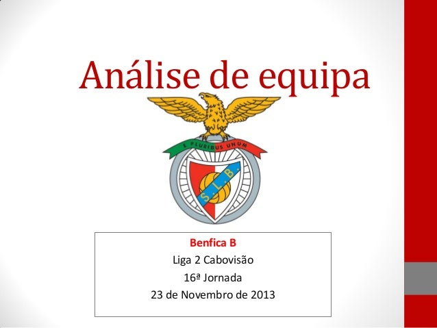 Análise de equipa  Benfica B Liga 2 Cabovisão 16ª Jornada 23 de Novembro de 2013