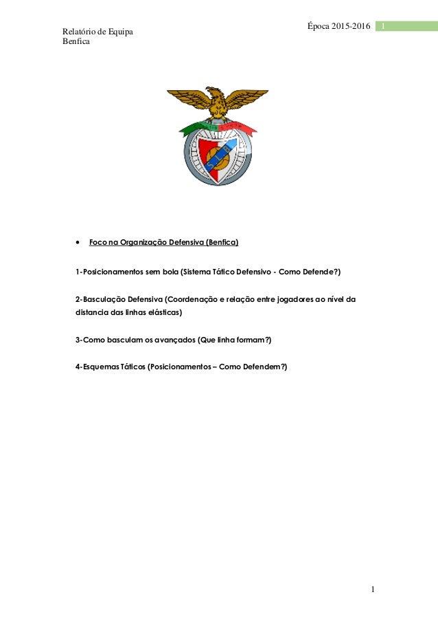 Relatório de Equipa Benfica 1 1Época 2015-2016  Foco na Organização Defensiva (Benfica) 1-Posicionamentos sem bola (Siste...