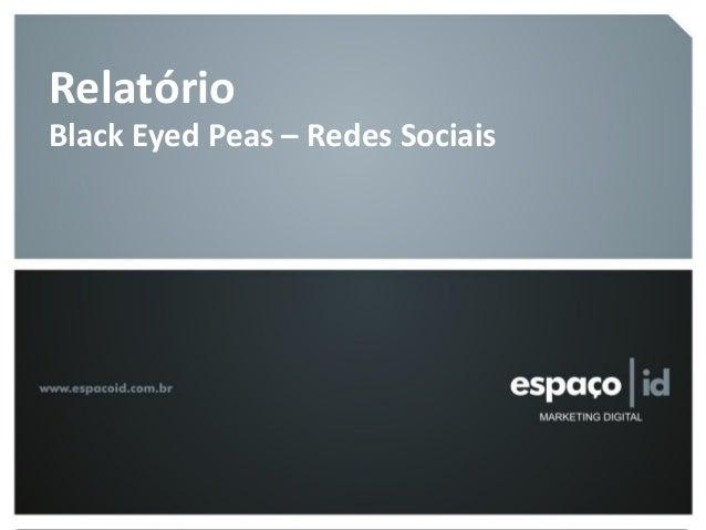 Relatório – Black Eyed Peas Relatório Black Eyed Peas – Redes Sociais
