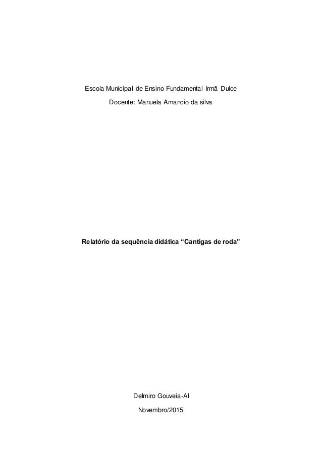 """Escola Municipal de Ensino Fundamental Irmã Dulce Docente: Manuela Amancio da silva Relatório da sequência didática """"Canti..."""