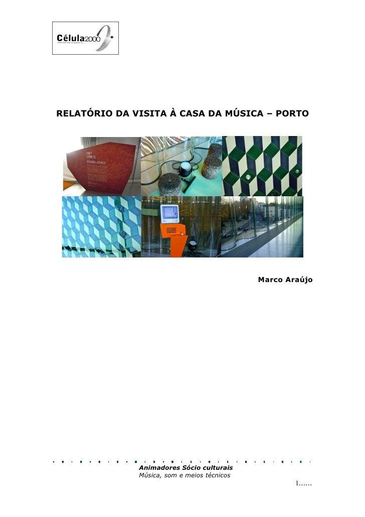 RELATÓRIO DA VISITA À CASA DA MÚSICA – PORTO                                                  Marco Araújo                ...