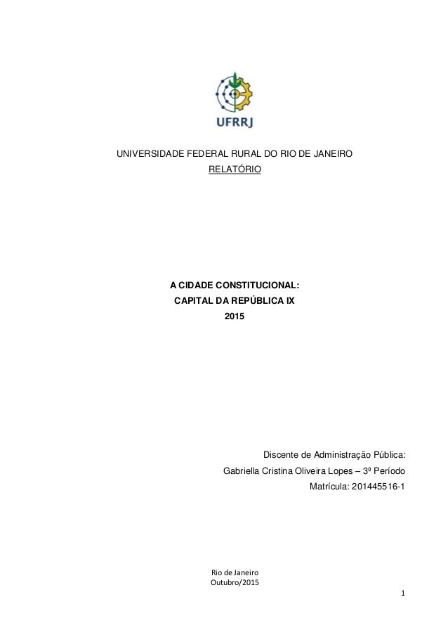 Rio de Janeiro Outubro/2015 1 UNIVERSIDADE FEDERAL RURAL DO RIO DE JANEIRO RELATÓRIO A CIDADE CONSTITUCIONAL: CAPITAL DA R...