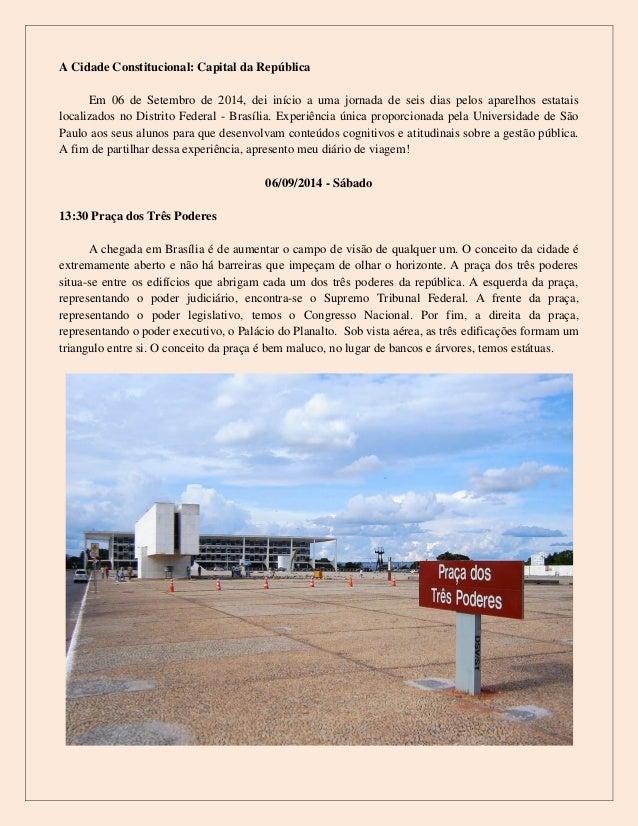 A Cidade Constitucional: Capital da República  Em 06 de Setembro de 2014, dei início a uma jornada de seis dias pelos apar...