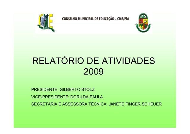 RELATÓRIO DE ATIVIDADES 2009 PRESIDENTE: GILBERTO STOLZ VICE-PRESIDENTE: DORILDA PAULA SECRETÁRIA E ASSESSORA TÉCNICA: JAN...