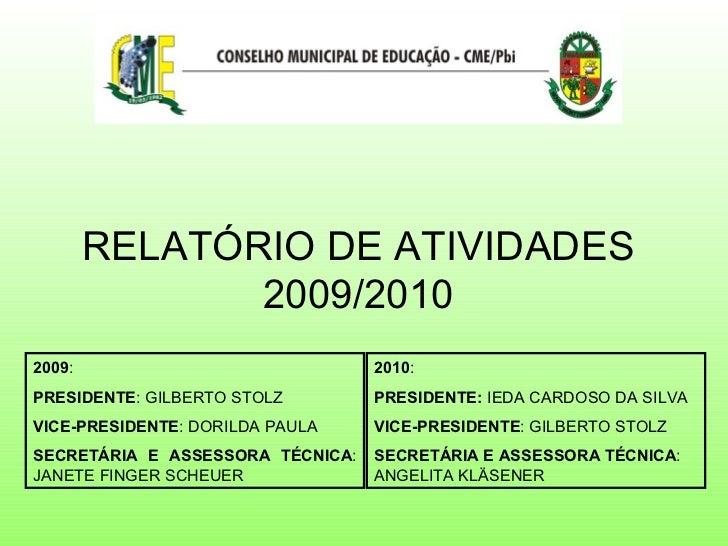 RELATÓRIO DE ATIVIDADES 2009/2010 2009 : PRESIDENTE : GILBERTO STOLZ VICE-PRESIDENTE : DORILDA PAULA SECRETÁRIA E ASSESSOR...