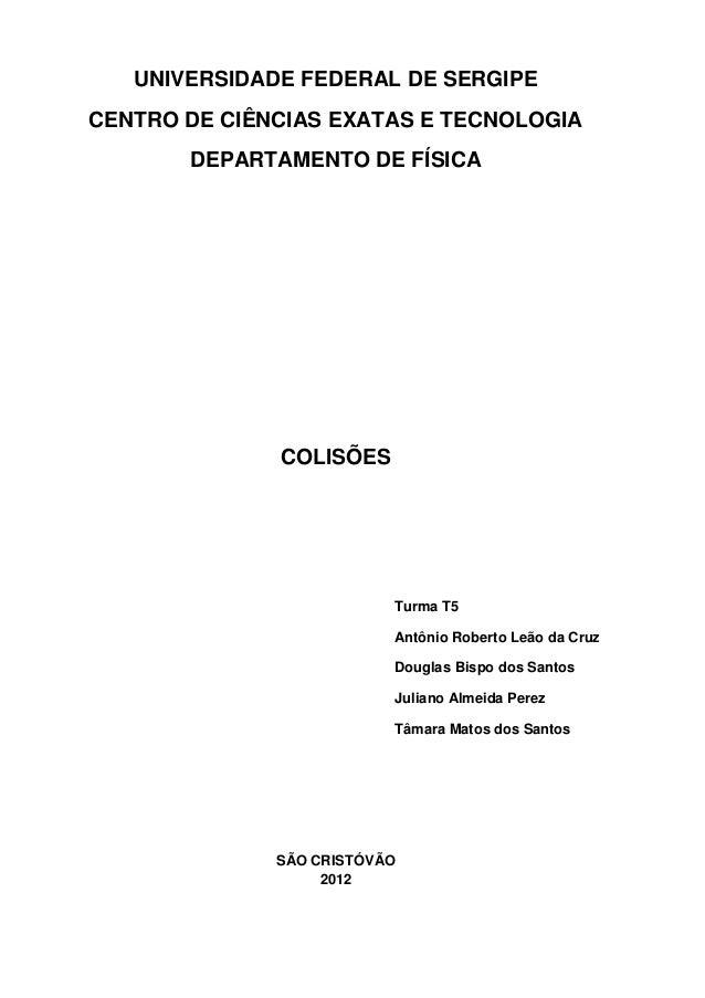 UNIVERSIDADE FEDERAL DE SERGIPECENTRO DE CIÊNCIAS EXATAS E TECNOLOGIA       DEPARTAMENTO DE FÍSICA              COLISÕES  ...