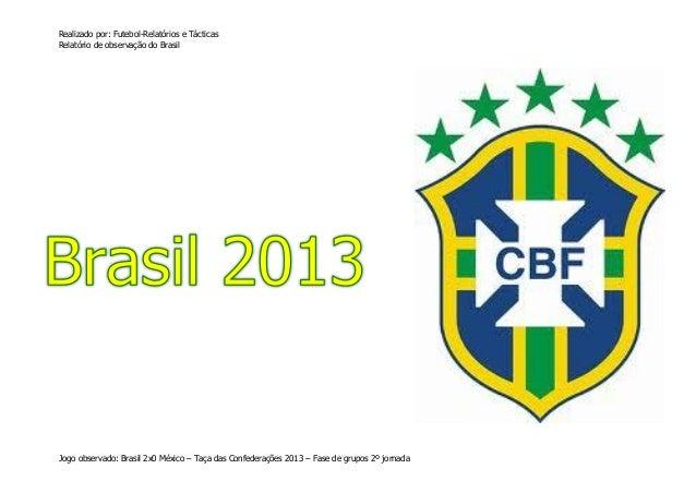 Realizado por: Futebol-Relatórios e Tácticas Relatório de observação do Brasil  Jogo observado: Brasil 2x0 México – Taça d...