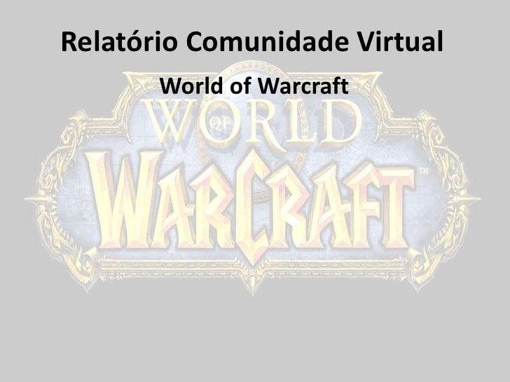 Relatório Comunidade Virtual<br />WorldofWarcraft<br />