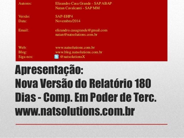 Autores: Elizandro Casa Grande - SAP ABAP  Natan Cavalcanti - SAP MM  Versão: SAP-EHP4  Data: Novembro/2014  Email: elizan...