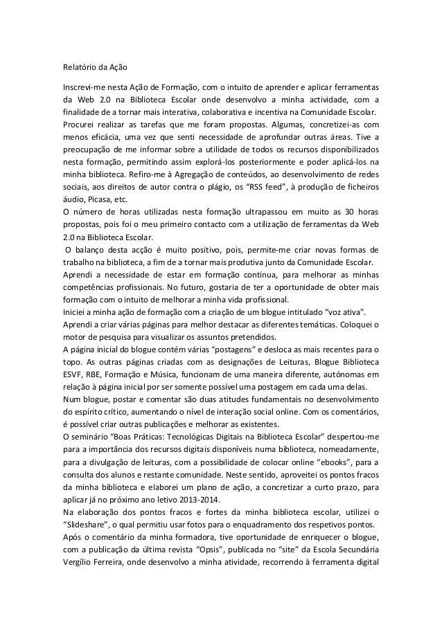 Relatório da AçãoInscrevi-me nesta Ação de Formação, com o intuito de aprender e aplicar ferramentasda Web 2.0 na Bibliote...