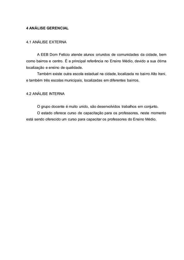 4 ANÁLISE GERENCIAL 4.1 ANÁLISE EXTERNA A EEB Dom Felício atende alunos oriundos de comunidades da cidade, bem como bairro...