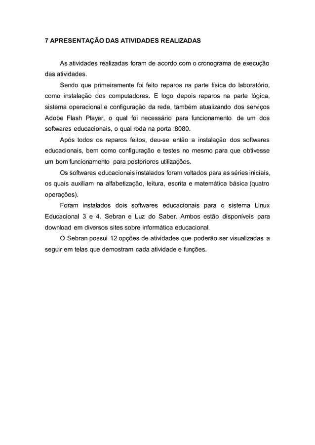 7 APRESENTAÇÃO DAS ATIVIDADES REALIZADAS As atividades realizadas foram de acordo com o cronograma de execução das ativida...