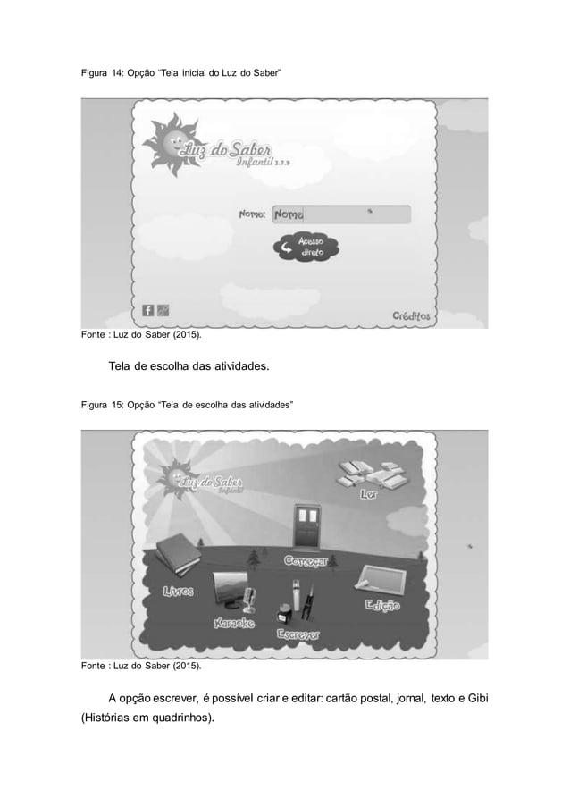 """Figura 14: Opção """"Tela inicial do Luz do Saber"""" Fonte : Luz do Saber (2015). Tela de escolha das atividades. Figura 15: Op..."""