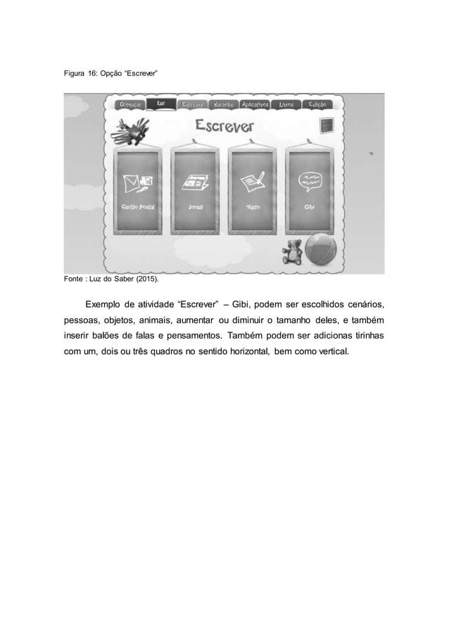 """Figura 16: Opção """"Escrever"""" Fonte : Luz do Saber (2015). Exemplo de atividade """"Escrever"""" – Gibi, podem ser escolhidos cená..."""