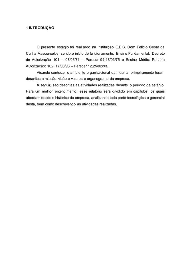 1 INTRODUÇÃO O presente estágio foi realizado na instituição E.E.B. Dom Felício Cesar da Cunha Vasconcelos, sendo o início...