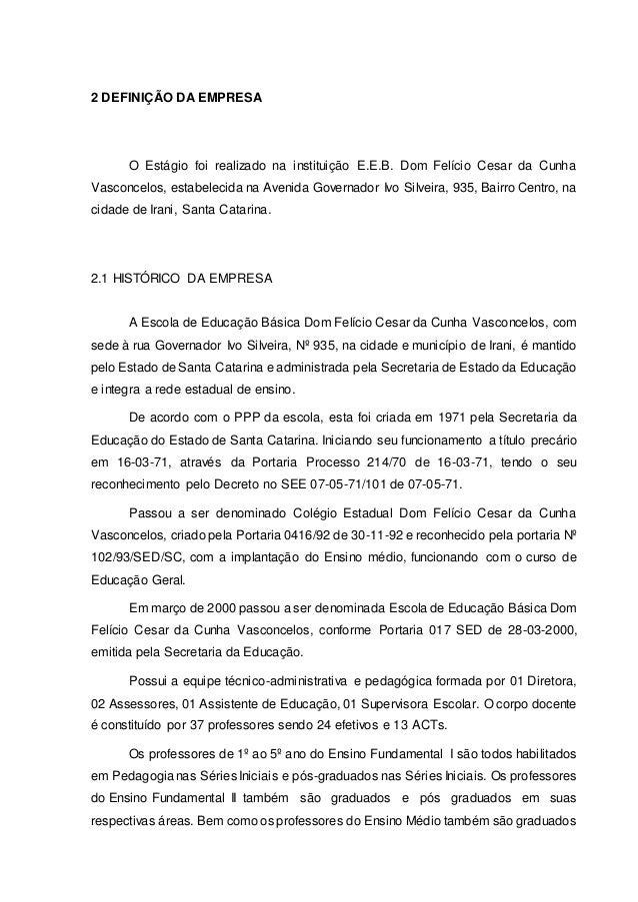 2 DEFINIÇÃO DA EMPRESA O Estágio foi realizado na instituição E.E.B. Dom Felício Cesar da Cunha Vasconcelos, estabelecida ...