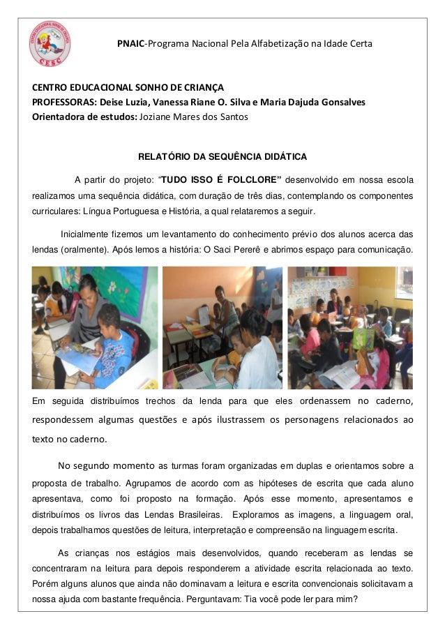 PNAIC-Programa Nacional Pela Alfabetização na Idade Certa CENTRO EDUCACIONAL SONHO DE CRIANÇA PROFESSORAS: Deise Luzia, Va...