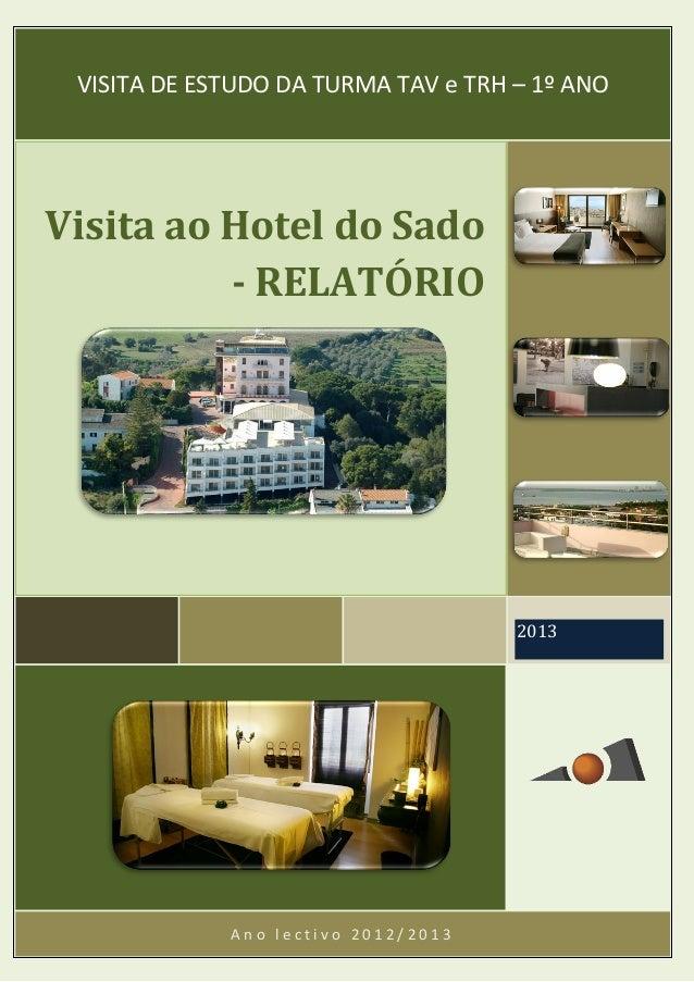 A n o l e c t i v o 2 0 1 2 / 2 0 1 3 2013 Visita ao Hotel do Sado - RELATÓRIO VISITA DE ESTUDO DA TURMA TAV e TRH – 1º ANO