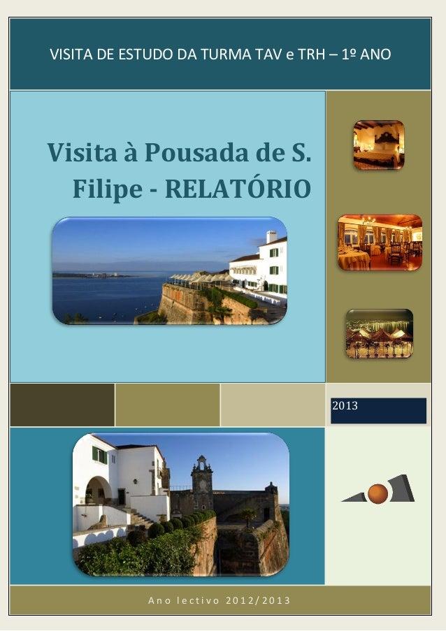 A n o l e c t i v o 2 0 1 2 / 2 0 1 3 2013 Visita à Pousada de S. Filipe - RELATÓRIO VISITA DE ESTUDO DA TURMA TAV e TRH –...