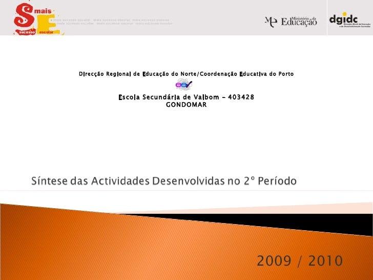 2009 / 2010 Direcção Regional de Educação do Norte/Coordenação Educativa do Porto Escola Secundária de Valbom – 403428 GON...